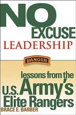 No Excuse Leadership: Lessons from the U.S. Army′s Elite Rangers