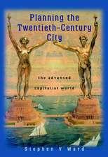Planning the Twentieth–Century City: The Advanced Capitalist World