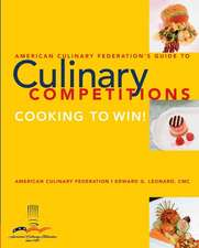 American Culinary Federation's Guide to Culinary Competitions:  Cooking to Win!
