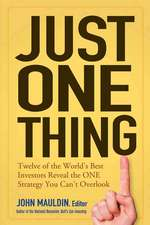 Just One Thing: Twelve of the World′s Best Investors Reveal the One Strategy You Can′t Overlook