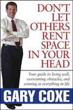 Don′t Let Others Rent Space in Your Head: Your Guide to Living Well, Overcoming Obstacles, and Winning at Everything in Life