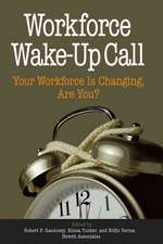 Workforce Wake–Up Call: Your Workforce is Changing, Are You?