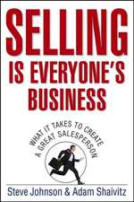 Selling is Everyone′s Business: What it Takes to Create a Great Salesperson