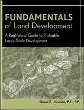 Fundamentals of Land Development: A Real–World Guide to Profitable Large–Scale Development