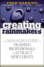 Creating Rainmakers: The Manager′s Guide to Training Professionals to Attract New Clients