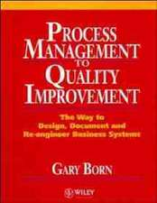 Process Management to Quality Improvement: The Way to Design, Document and Re–engineer Business Systems
