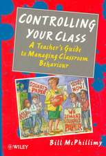 Controlling your Class: A Teacher′s Guide to Managing Classroom Behavior
