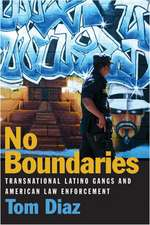 No Boundaries: Transnational Latino Gangs and American Law Enforcement