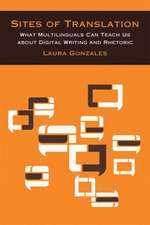 Sites of Translation: What Multilinguals Can Teach Us about Digital Writing and Rhetoric