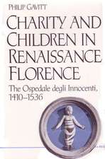 Charity and Children in Renaissance Florence: The Ospedale degli Innocenti, 1410-1536