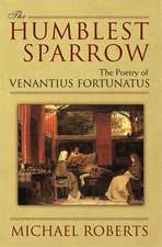 The Humblest Sparrow: The Poetry of Venantius Fortunatus