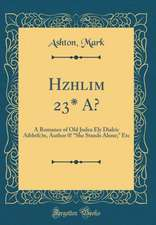 Hzhlim 23* A?: A Romance of Old Judea Ely Dialric Aibhtfc)N, Author 0! She Stands Alone; Etc (Classic Reprint)