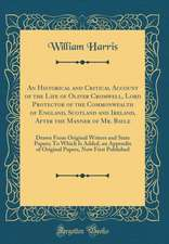 An Historical and Critical Account of the Life of Oliver Cromwell, Lord Protector of the Commonwealth of England, Scotland and Ireland, After the Mann