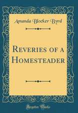 Reveries of a Homesteader (Classic Reprint)