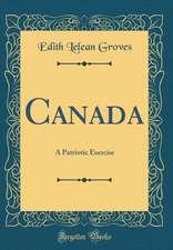 Canada: A Patriotic Exercise (Classic Reprint)