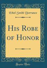 His Robe of Honor (Classic Reprint)