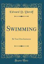 Swimming: Be Your Own Instructor (Classic Reprint)