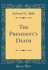 The President's Death (Classic Reprint)