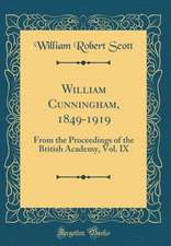 William Cunningham, 1849-1919: From the Proceedings of the British Academy, Vol. IX (Classic Reprint)