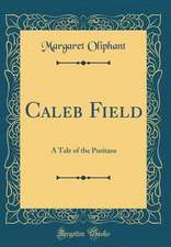 Caleb Field: A Tale of the Puritans (Classic Reprint)