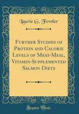 Further Studies of Protein and Calorie Levels of Meat-Meal, Vitamin-Supplemented Salmon Diets (Classic Reprint)