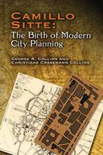 Camillo Sitte:  With a Translation of the 1889 Austrian Edition of His City Planning According to Artistic Principle