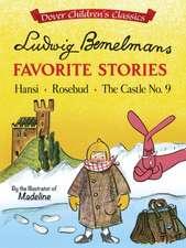 Ludwig Bemelmans Favorite Stories:  Hansi, Rosebud and the Castle No. 9