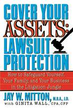 Cover Your Assets:  How to Safeguard Yourself, Your Family, and Your Business in the Litigationjungle