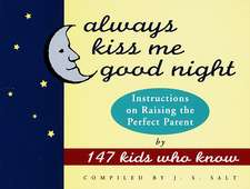 Always Kiss Me Good Night:  Instructions on Raising the Perfect Parent by 147 Kids Who Know