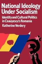 National Ideology Under Socialism – Identity & Cultural Politics in Ceausescu′s Romania (Paper)