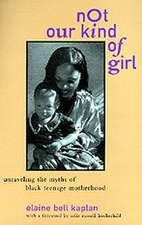 Not Our Kind of Girl – Unraveling the Myths of Black Teenage Motherhood (Paper)