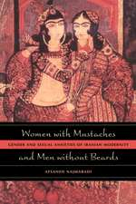 Women with Mustaches and Men without Beards – Gender and Sexual Anxieties of Iranian Modernity