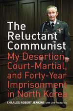 Reluctant Communist – My Desertion, Court–Martial and Forty– Year Imprisonment in North Korea