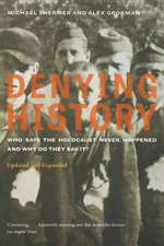 Denying History – Who Says the Holocaust Never Happened and Why Do They Say It  2e
