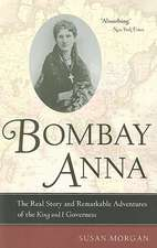 Bombay Anna – The Real Story and Remarkable Adventures of the King and I Governess