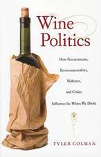 Wine Politics – How Governments, Environmentalists, Mobsters and Critics Influence the Wines We Drink