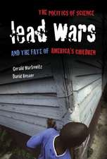 Lead Wars – The Politics of Science and the Fate of America`s Children