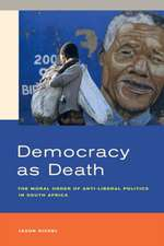 Democracy as Death – The Moral Order of Anti–Liberal Politics in South Africa