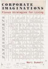 Corporate Imaginations – Fluxus Strategies for Living