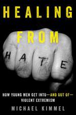 Healing from Hate – How Young Men Get Into  and Out of  Violent Extremism
