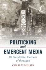Politicking and Emergent Media – US Presidential Elections of the 1890s
