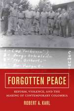 Forgotten Peace – Reform, Violence, and the Making of Contemporary Colombia