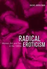 Radical Eroticism – Women, Art, and Sex in the 1960s