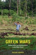 Green Wars – Conservation and Decolonization in the Maya Forest