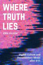 Where Truth Lies – Digital Culture and Documentary Media After 9/11