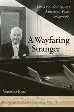 A Wayfaring Stranger – Ernst von Dohnányi`s American Years, 1949–1960