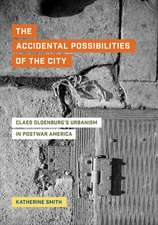 The Accidental Possibilities of the City – Claes Oldenburg`s Urbanism in Postwar America