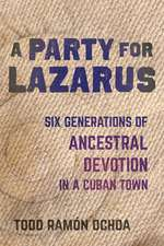 A Party for Lazarus – Six Generations of Ancestral Devotion in a Cuban Town