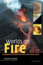 Worlds on Fire: Volcanoes on the Earth, the Moon, Mars, Venus and Io
