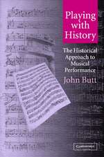 Playing with History: The Historical Approach to Musical Performance